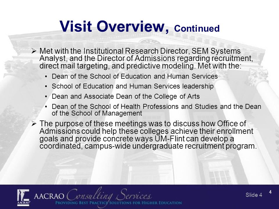 Slide 4 4 Visit Overview, Continued  Met with the Institutional Research Director, SEM Systems Analyst, and the Director of Admissions regarding recr