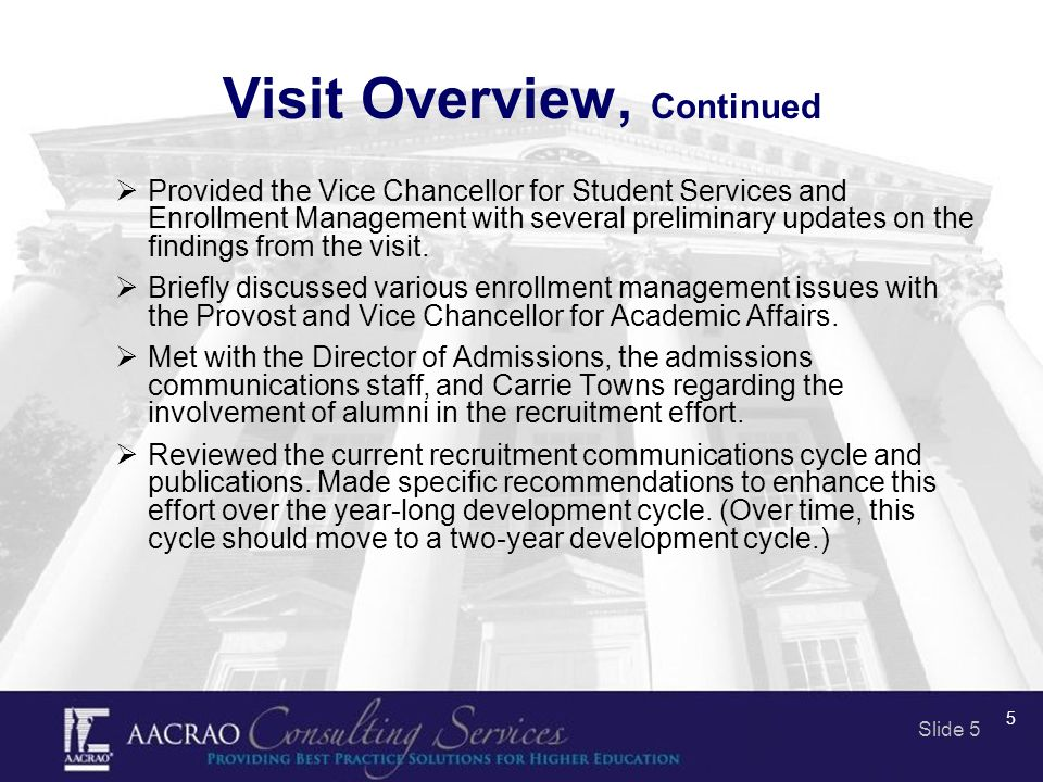 Slide 5 5 Visit Overview, Continued  Provided the Vice Chancellor for Student Services and Enrollment Management with several preliminary updates on the findings from the visit.