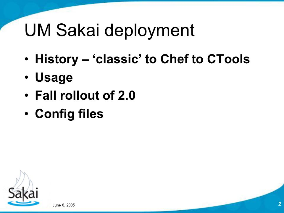 June 8, 2005 2 UM Sakai deployment History – 'classic' to Chef to CTools Usage Fall rollout of 2.0 Config files