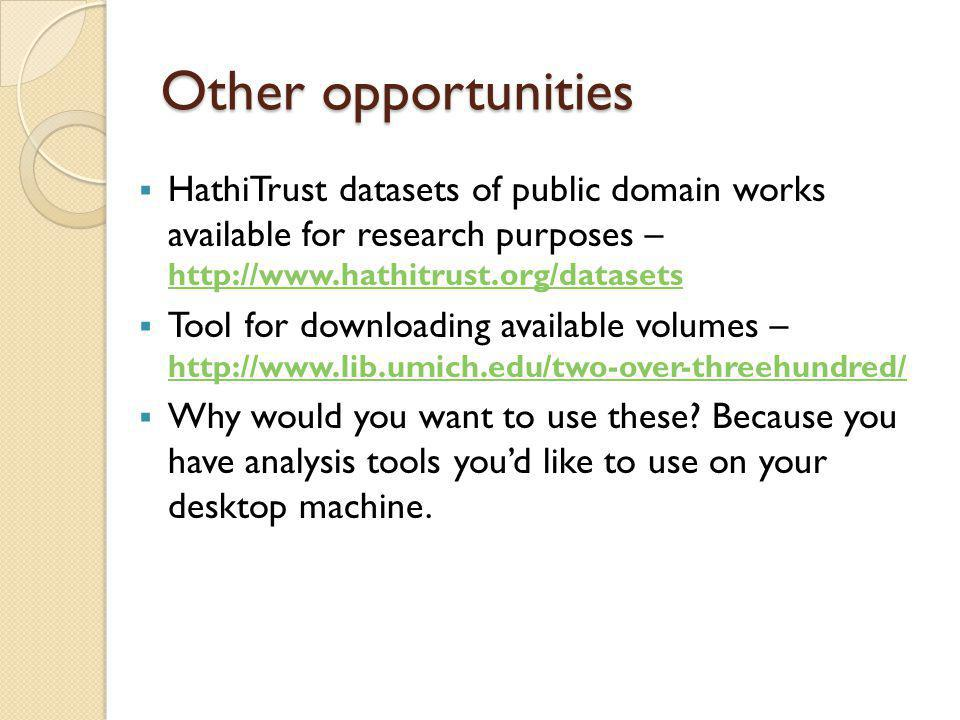 Other opportunities  HathiTrust datasets of public domain works available for research purposes – http://www.hathitrust.org/datasets http://www.hathi