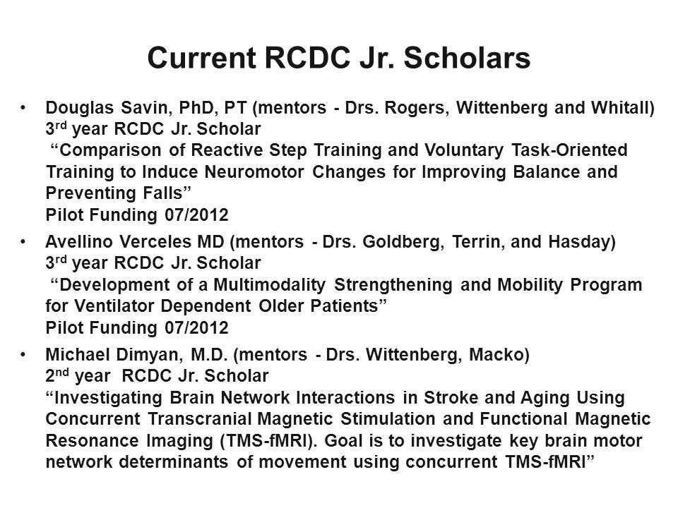 """Douglas Savin, PhD, PT (mentors - Drs. Rogers, Wittenberg and Whitall) 3 rd year RCDC Jr. Scholar """"Comparison of Reactive Step Training and Voluntary"""