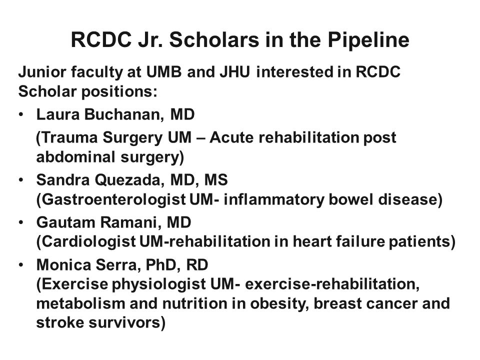 Junior faculty at UMB and JHU interested in RCDC Scholar positions: Laura Buchanan, MD (Trauma Surgery UM – Acute rehabilitation post abdominal surger