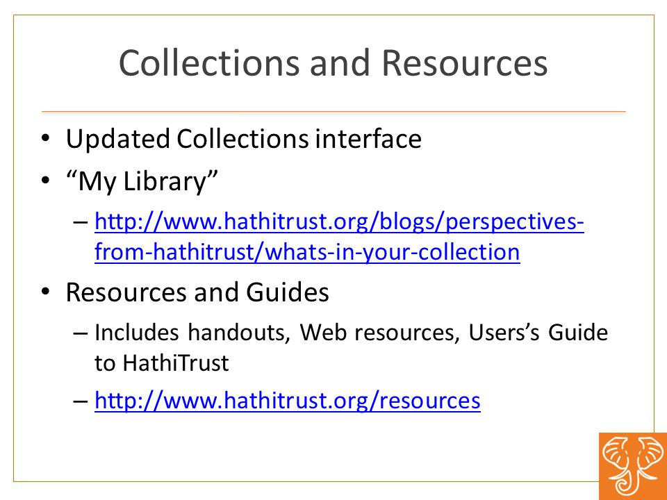 Collections and Resources Updated Collections interface My Library –   from-hathitrust/whats-in-your-collection   from-hathitrust/whats-in-your-collection Resources and Guides – Includes handouts, Web resources, Users's Guide to HathiTrust –