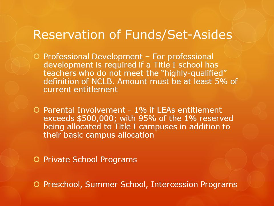 Reservation of Funds/Set-Asides  Professional Development – For professional development is required if a Title I school has teachers who do not meet the highly-qualified definition of NCLB.