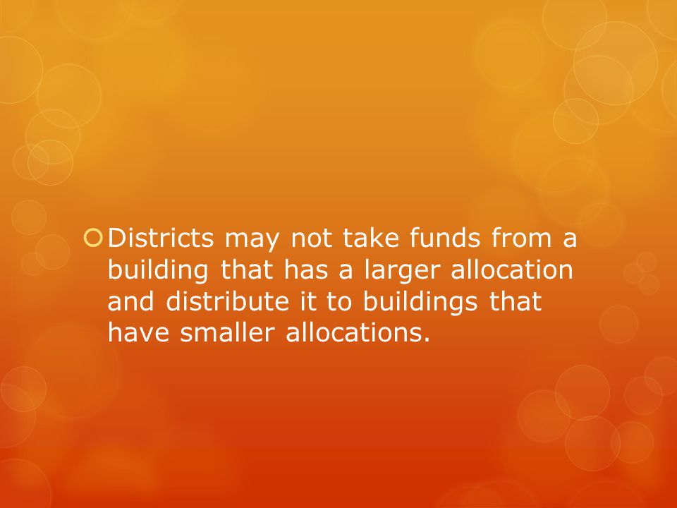  Districts may not take funds from a building that has a larger allocation and distribute it to buildings that have smaller allocations.