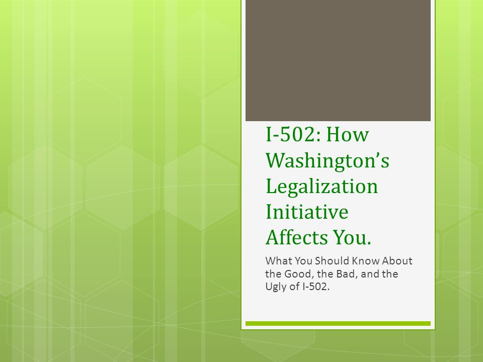 I-502: How Washington's Legalization Initiative Affects You.