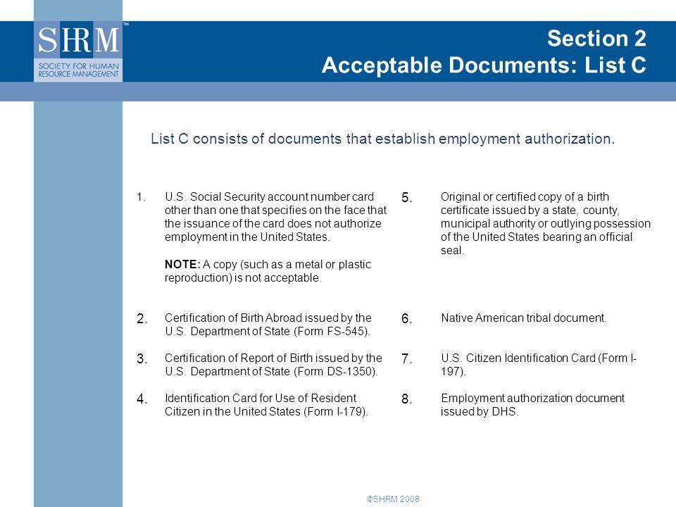 ©SHRM 2008 Introduction to Form I-9 Section 2 Acceptable Documents: List C List C consists of documents that establish employment authorization.