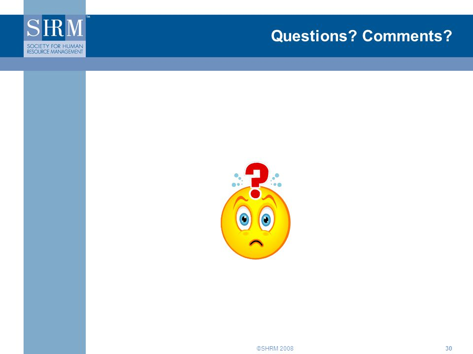 ©SHRM 200830 Questions? Comments?