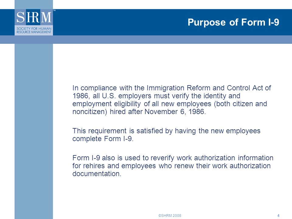 ©SHRM 20084 Purpose of Form I-9 In compliance with the Immigration Reform and Control Act of 1986, all U.S.