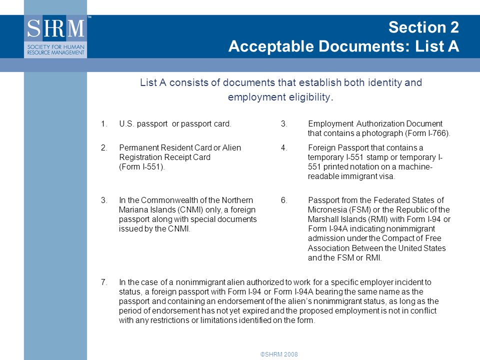 ©SHRM 2008 Introduction to Form I-9 Section 2 Acceptable Documents: List A List A consists of documents that establish both identity and employment eligibility.