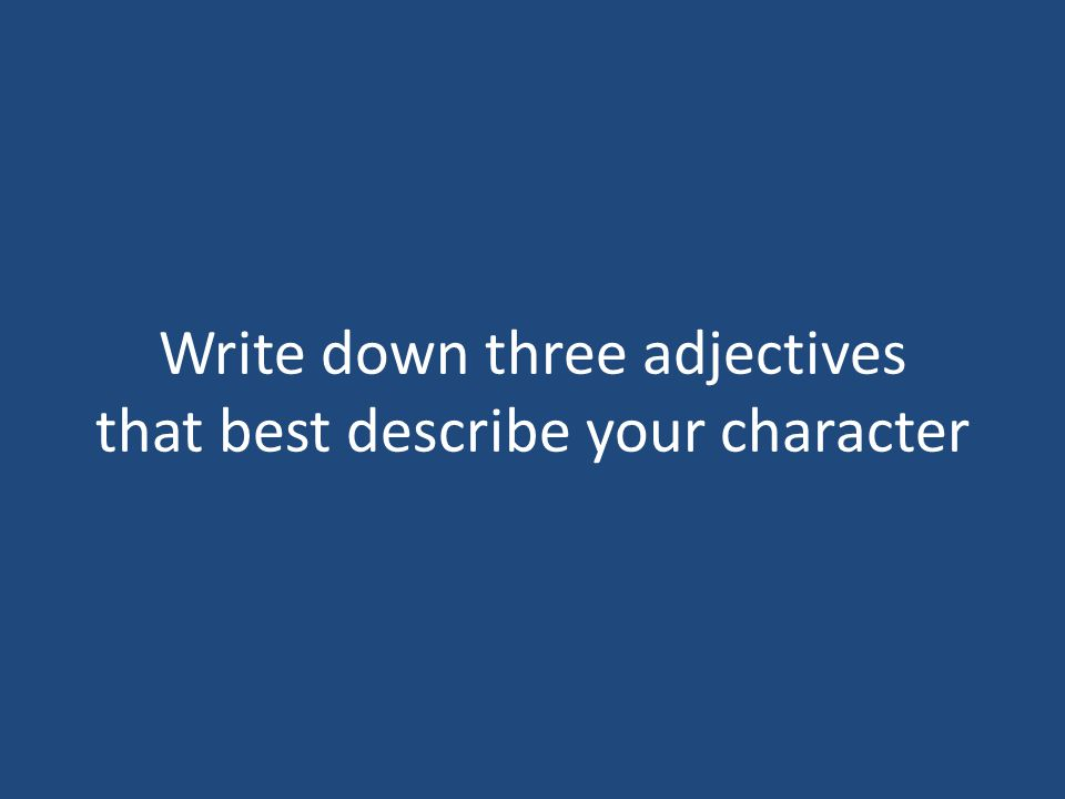 Write down three adjectives that best describe your character