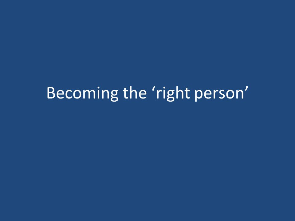 Becoming the 'right person'