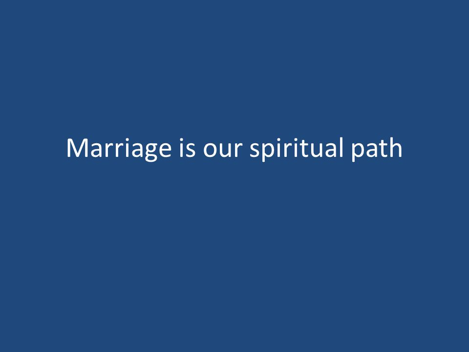 Marriage is our spiritual path
