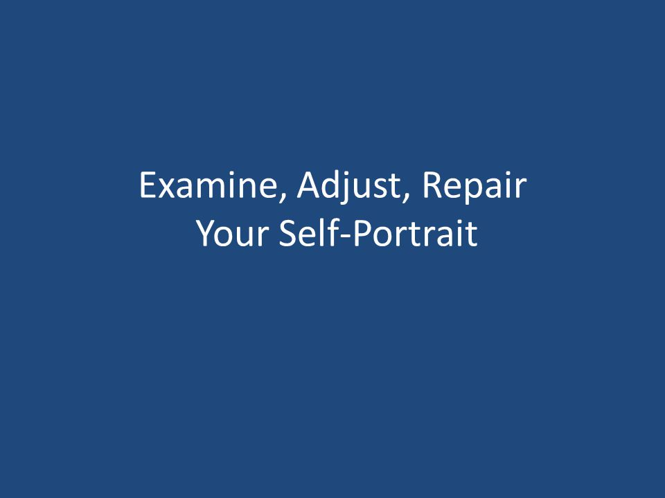 Examine, Adjust, Repair Your Self-Portrait