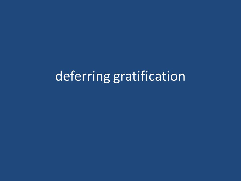 deferring gratification