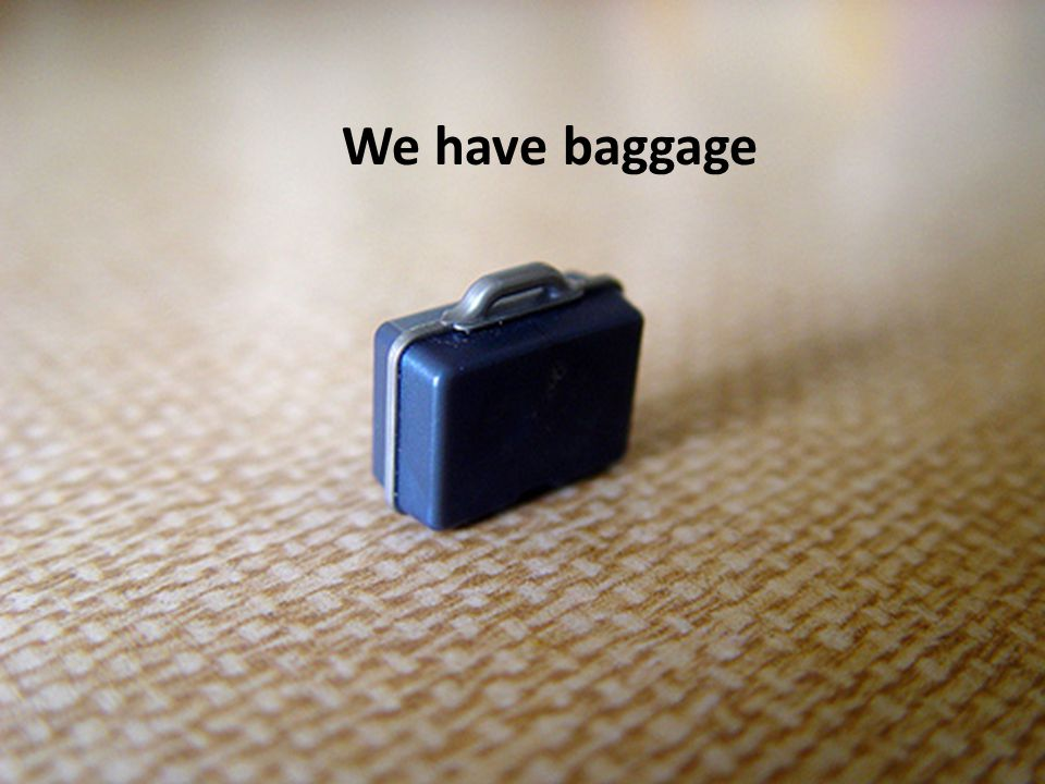 We have baggage