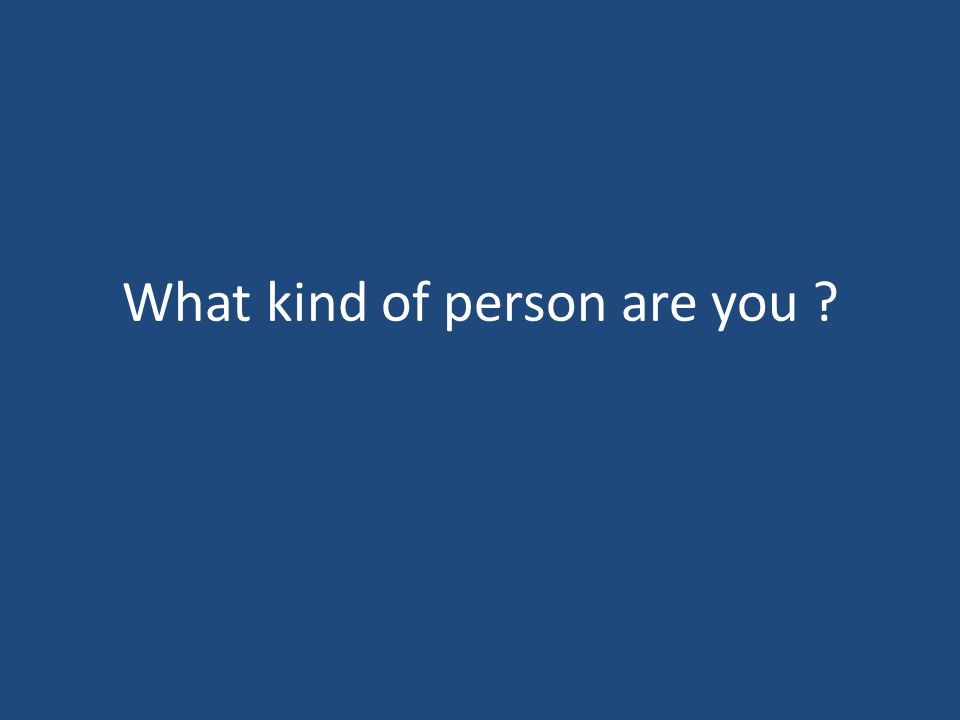 What kind of person are you ?