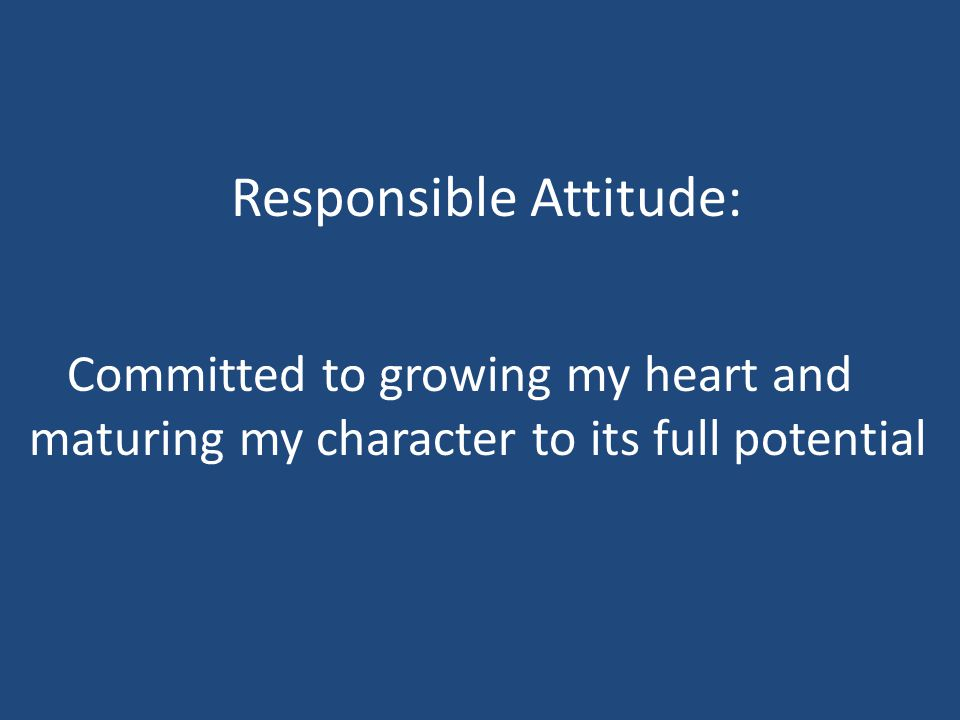 Responsible Attitude: Committed to growing my heart and maturing my character to its full potential