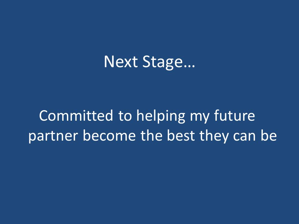 Next Stage… Committed to helping my future partner become the best they can be