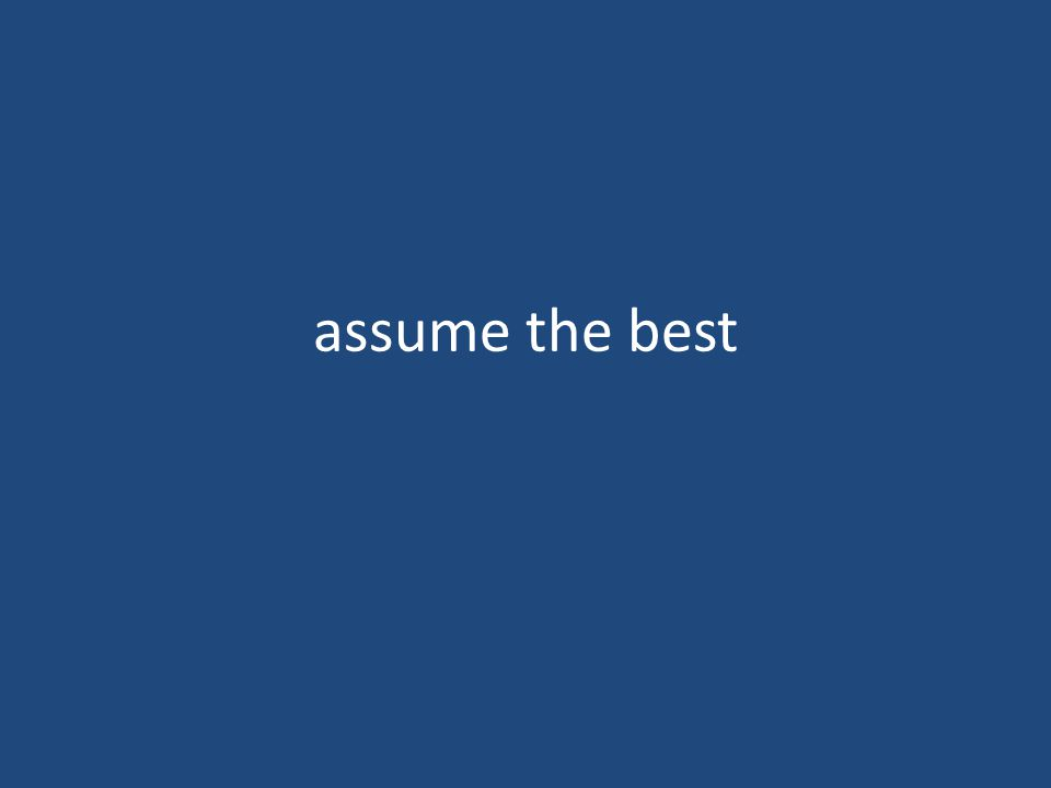 assume the best