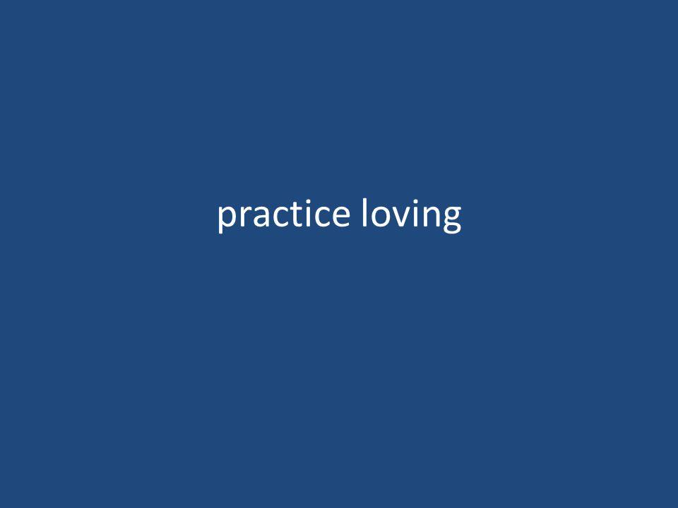 practice loving