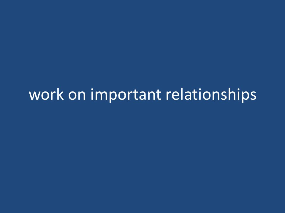 work on important relationships