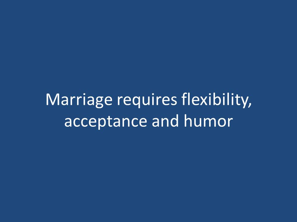 Marriage requires flexibility, acceptance and humor