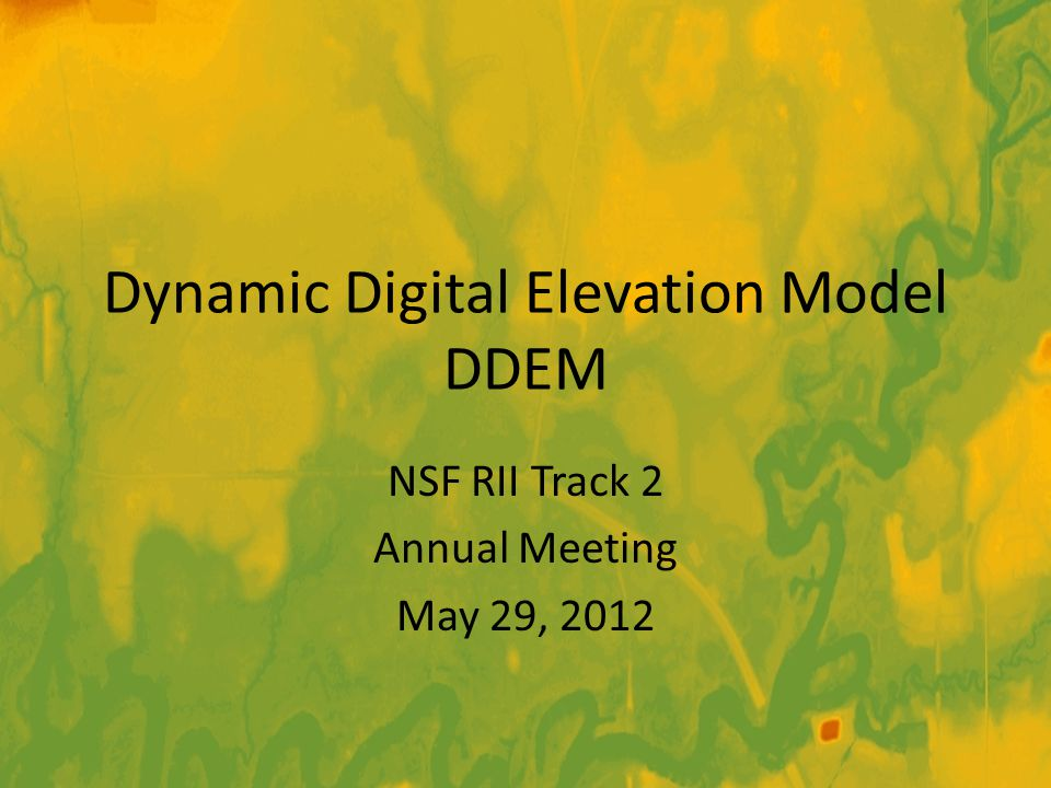 Dynamic Digital Elevation Model DDEM NSF RII Track 2 Annual Meeting May 29, 2012