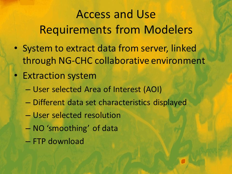 Access and Use Requirements from Modelers System to extract data from server, linked through NG-CHC collaborative environment Extraction system – User