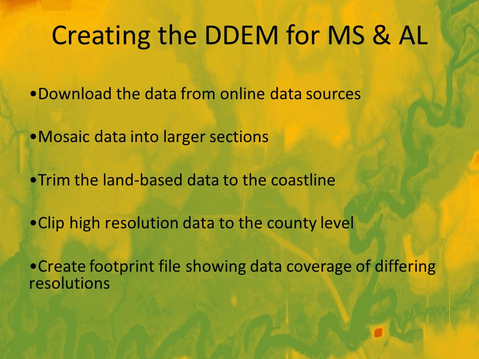 Creating the DDEM for MS & AL Download the data from online data sources Mosaic data into larger sections Trim the land-based data to the coastline Cl