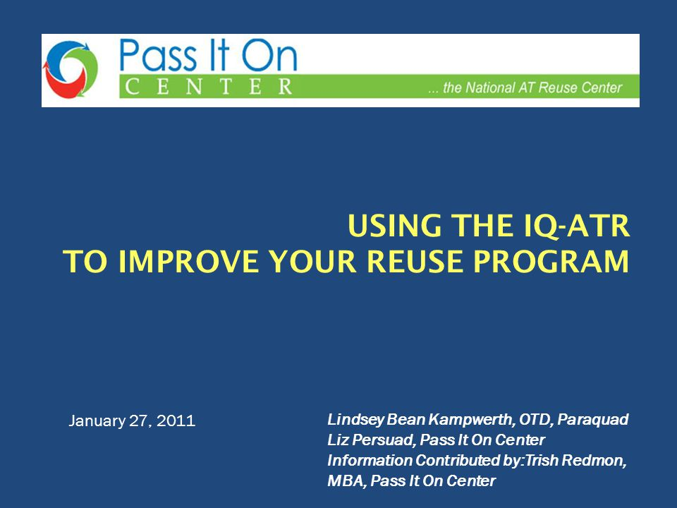 January 27, 2011 Lindsey Bean Kampwerth, OTD, Paraquad Liz Persuad, Pass It On Center Information Contributed by:Trish Redmon, MBA, Pass It On Center