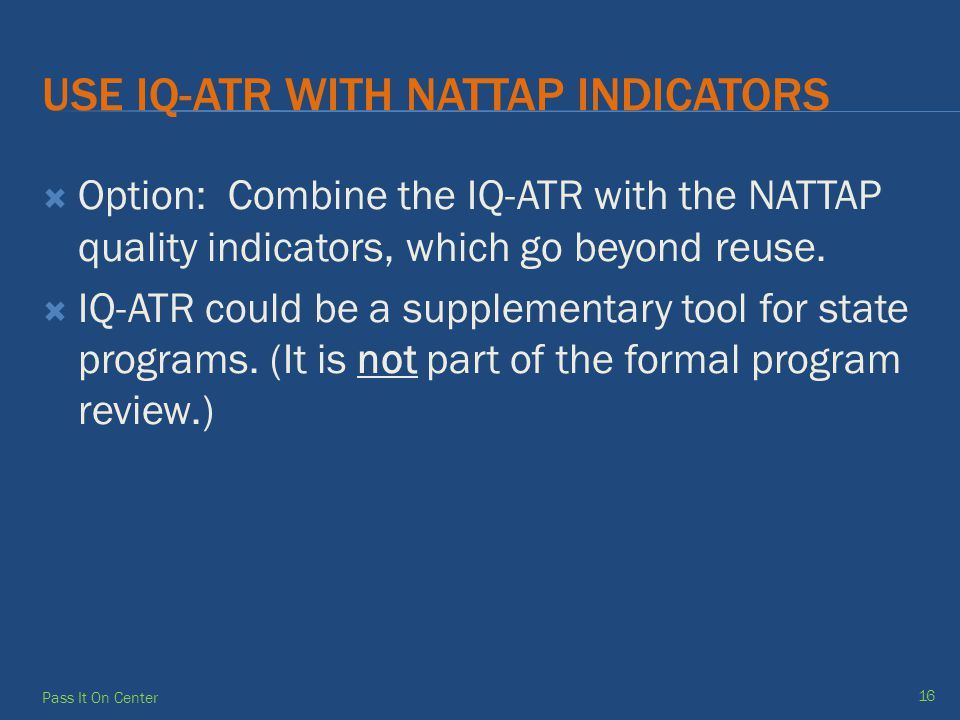 USE IQ-ATR WITH NATTAP INDICATORS  Option: Combine the IQ-ATR with the NATTAP quality indicators, which go beyond reuse.