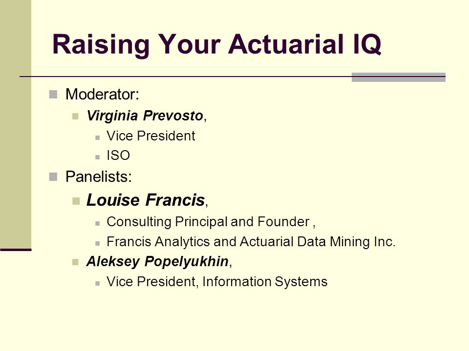 Raising Your Actuarial IQ 1.Problem: unbearable COST of Data Quality.