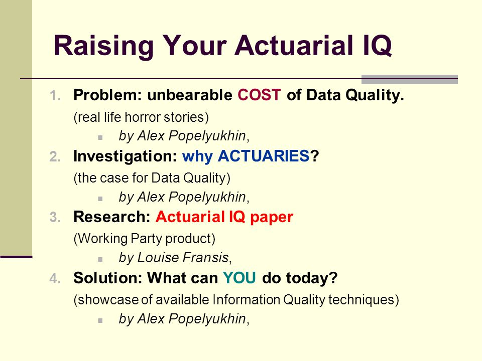 Raising Your Actuarial IQ 1. Problem: unbearable COST of Data Quality.