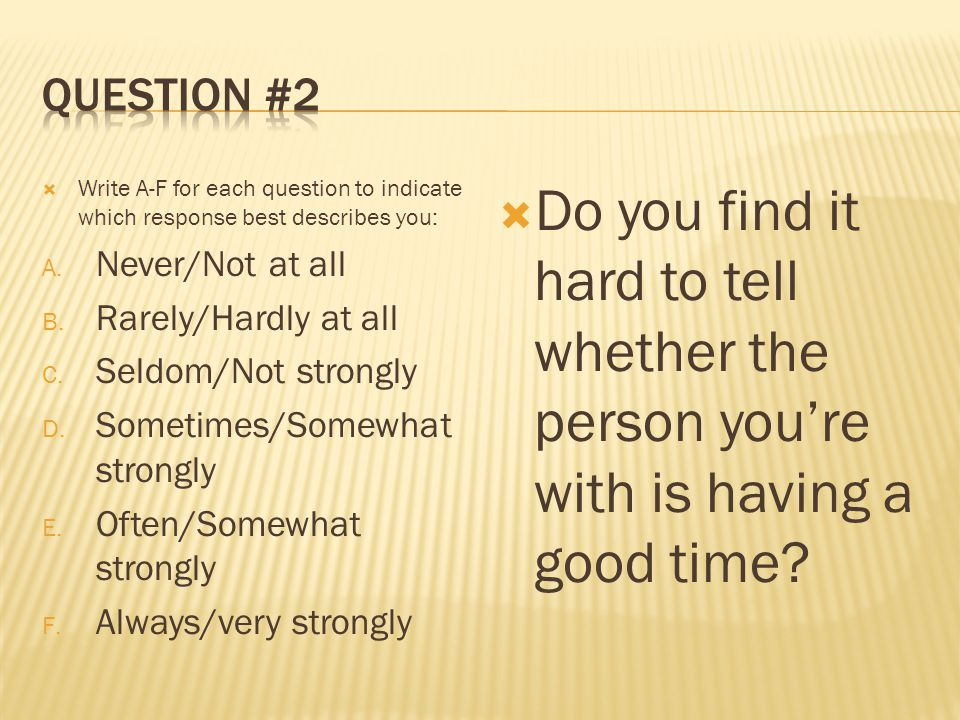  Write A-F for each question to indicate which response best describes you: A.
