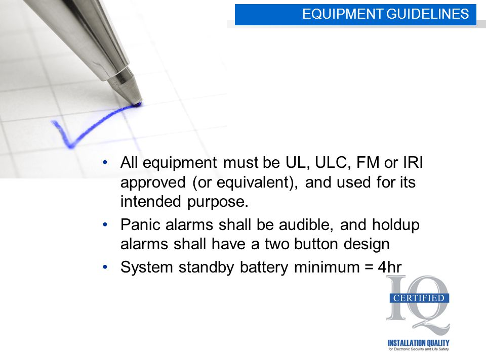 All equipment must be UL, ULC, FM or IRI approved (or equivalent), and used for its intended purpose.