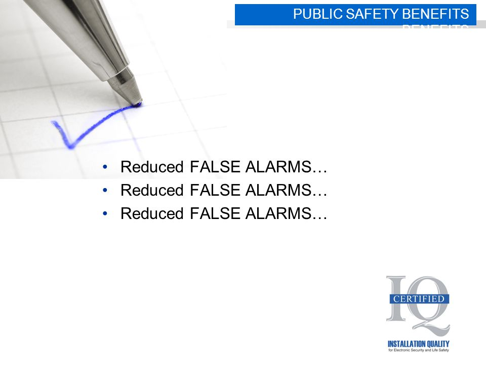 Reduced FALSE ALARMS… PUBLIC SAFETY BENEFITS BENEFITS