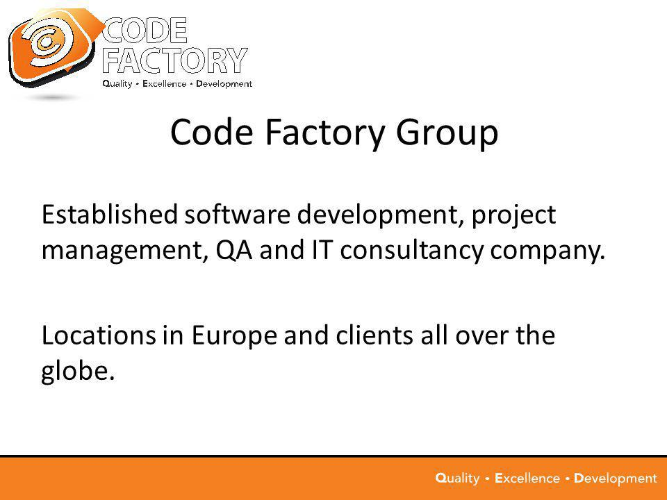 Code Factory Group Established software development, project management, QA and IT consultancy company.