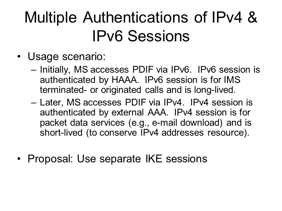 Multiple Authentications of IPv4 & IPv6 Sessions Usage scenario: –Initially, MS accesses PDIF via IPv6.