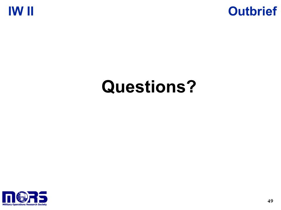 49 OutbriefIW II Questions?