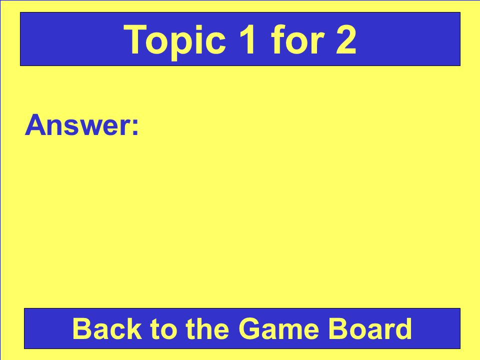 Answer: Back to the Game Board Topic 3 for 2