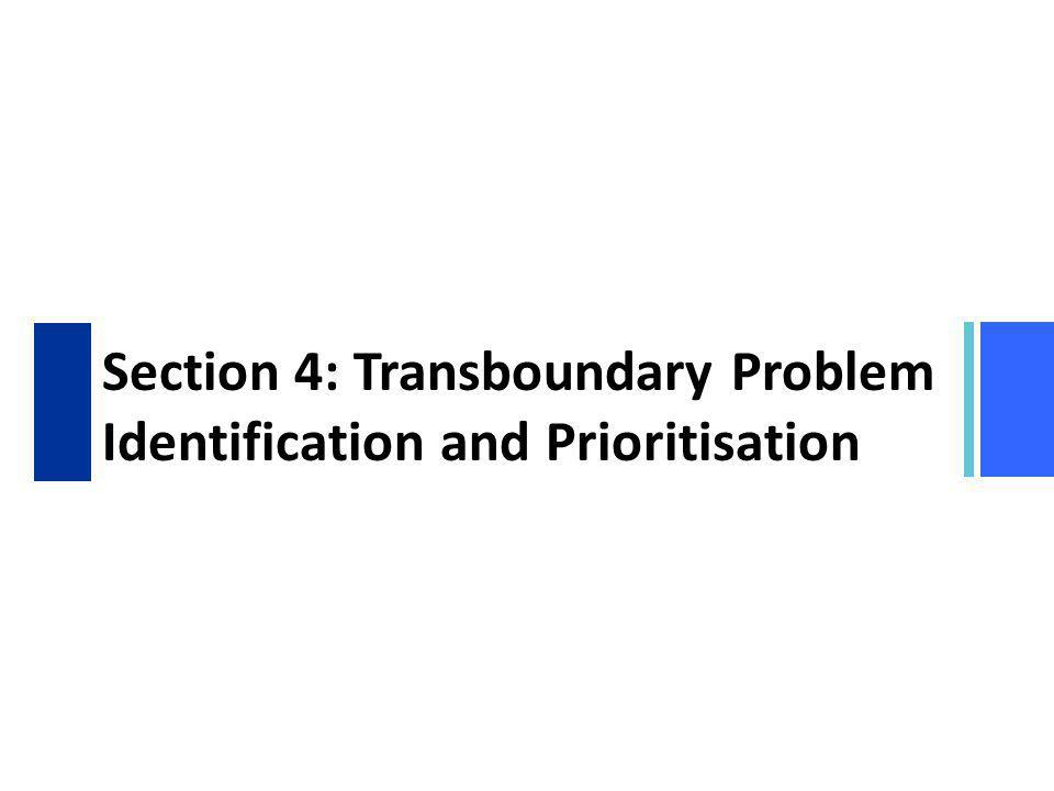 Section 4: Transboundary Problem Identification and Prioritisation