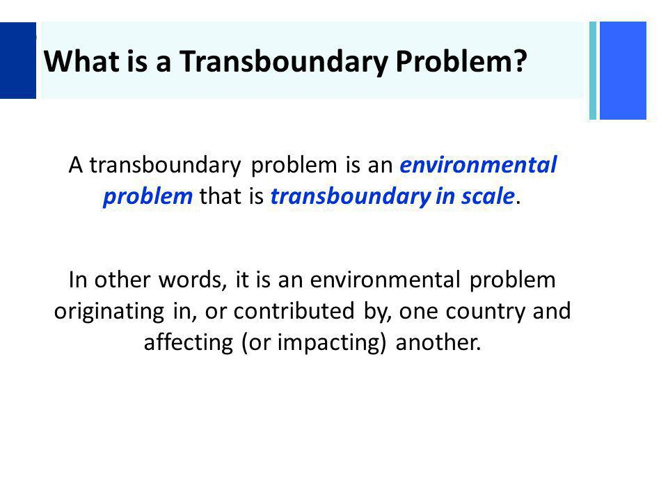 + What is a Transboundary Problem.