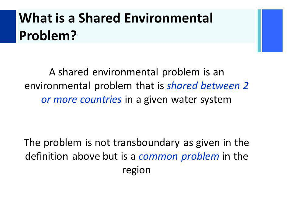 + What is a Shared Environmental Problem.