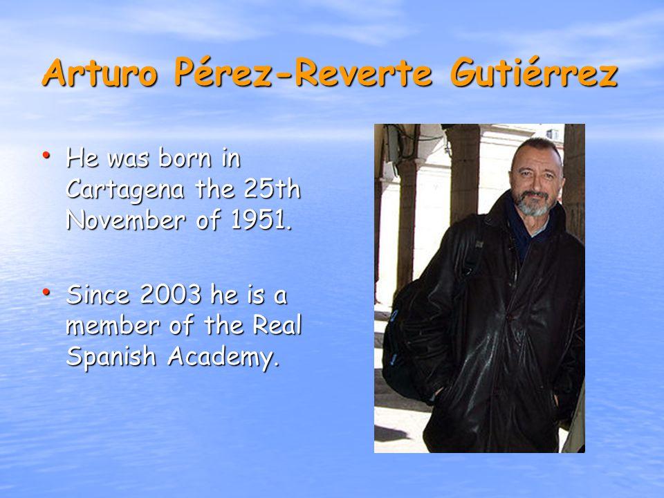 Arturo Pérez-Reverte Gutiérrez He was born in Cartagena the 25th November of 1951.