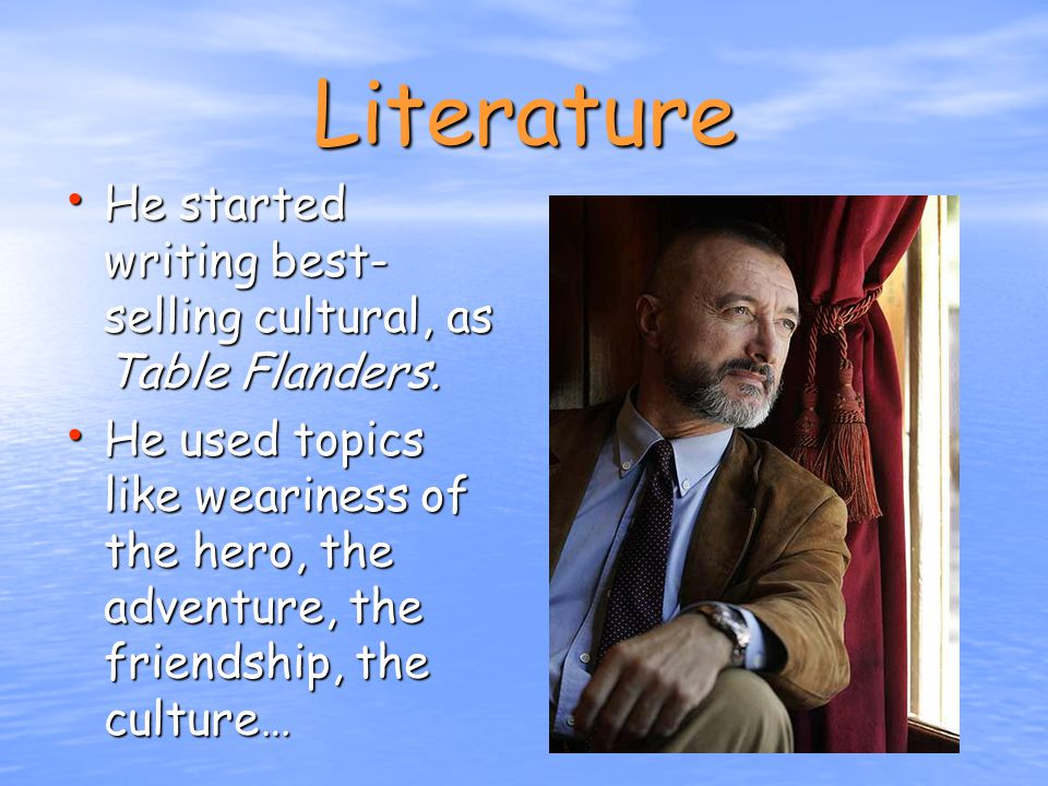 Literature He started writing best- selling cultural, as Table Flanders.