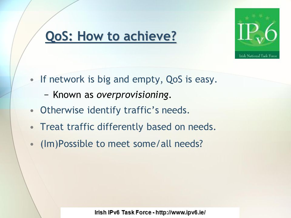 Irish IPv6 Task Force - http://www.ipv6.ie/ QoS Architecture We need to - −identify the traffic.