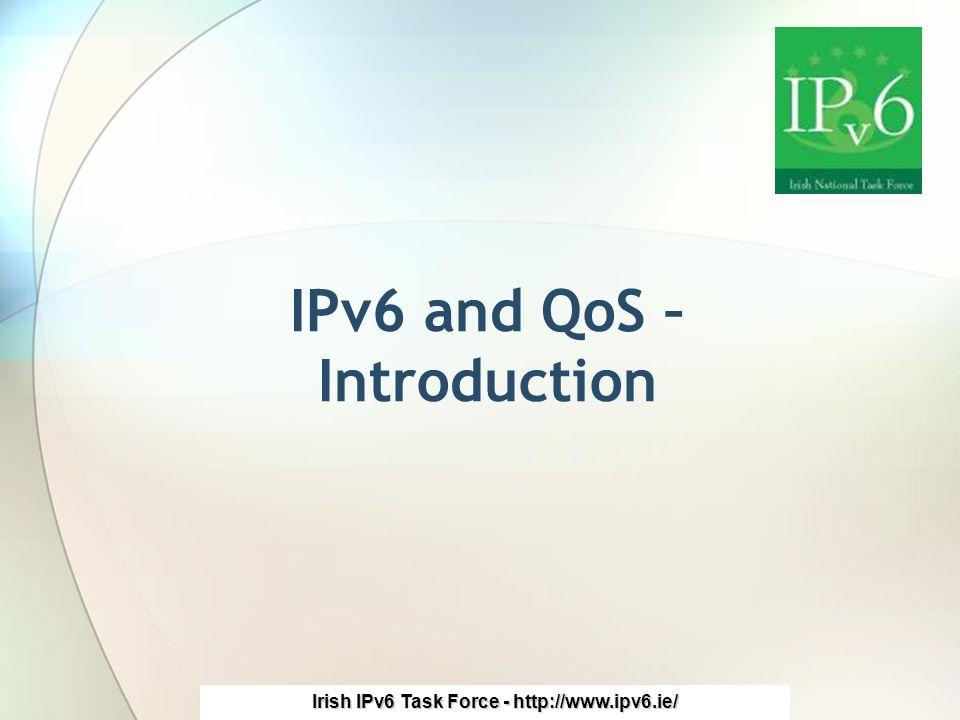 Irish IPv6 Task Force - http://www.ipv6.ie/ IPv6 and QoS – Introduction
