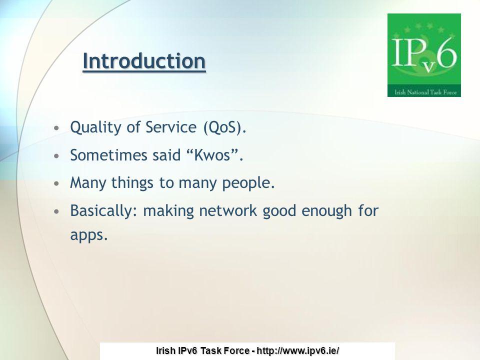 Irish IPv6 Task Force - http://www.ipv6.ie/ Quality of Service (QoS).