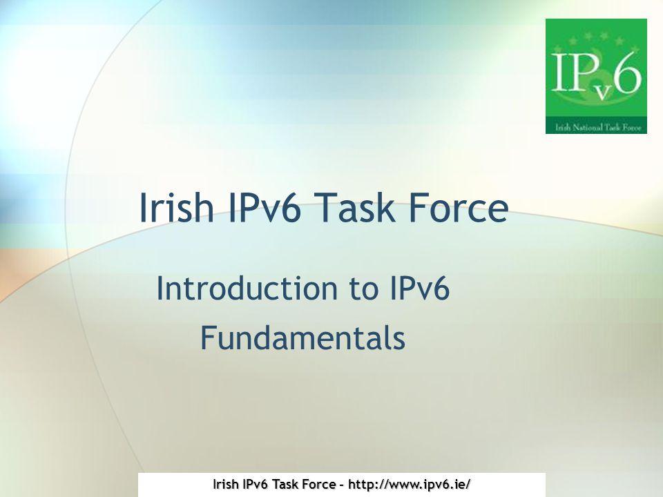 Irish IPv6 Task Force - http://www.ipv6.ie/ Header Differences Bigger addresses.